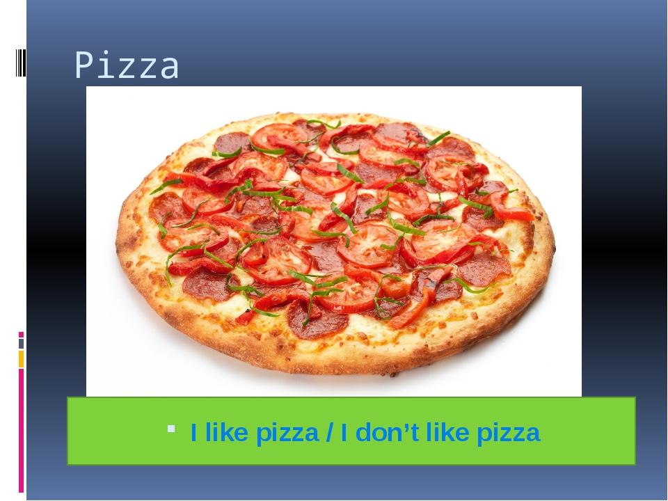 Pizza I like pizza / I don't like pizza