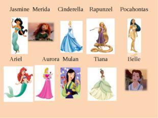 Jasmine Merida Cinderella Rapunzel Pocahontas Ariel Aurora Mulan Tiana Belle