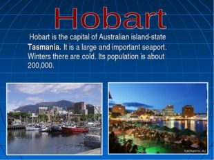 . Hobart is the capital of Australian island-state Tasmania. It is a large an