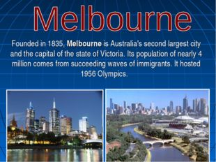 Founded in 1835, Melbourne is Australia's second largest city and the capital