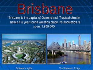 . Brisbane is the capital of Queensland. Tropical climate makes it a year-rou