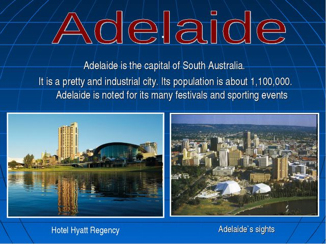 . Adelaide is the capital of South Australia. It is a pretty and industrial c...