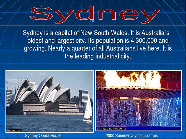 . Sydney is a capital of New South Wales. It is Australia`s oldest and larges...