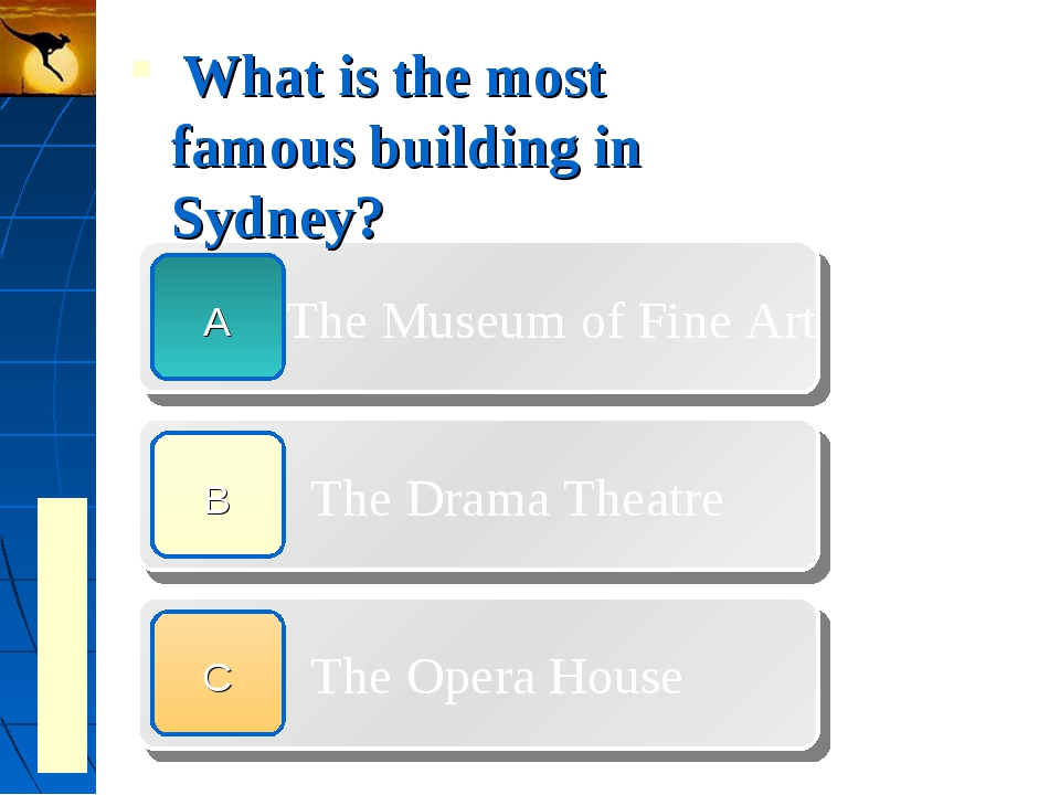 What is the most famous building in Sydney? The Museum of Fine Art The Drama...