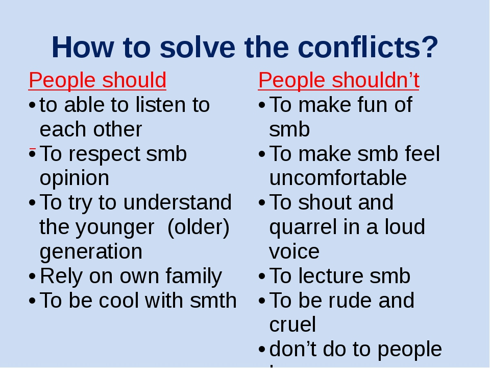 How to solve the conflicts? People should to able to listen to each other To...