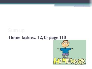 Sum up Home task ex. 12,13 page 110