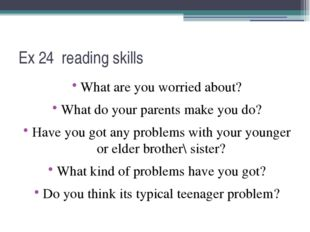 Ex 24 reading skills What are you worried about? What do your parents make yo