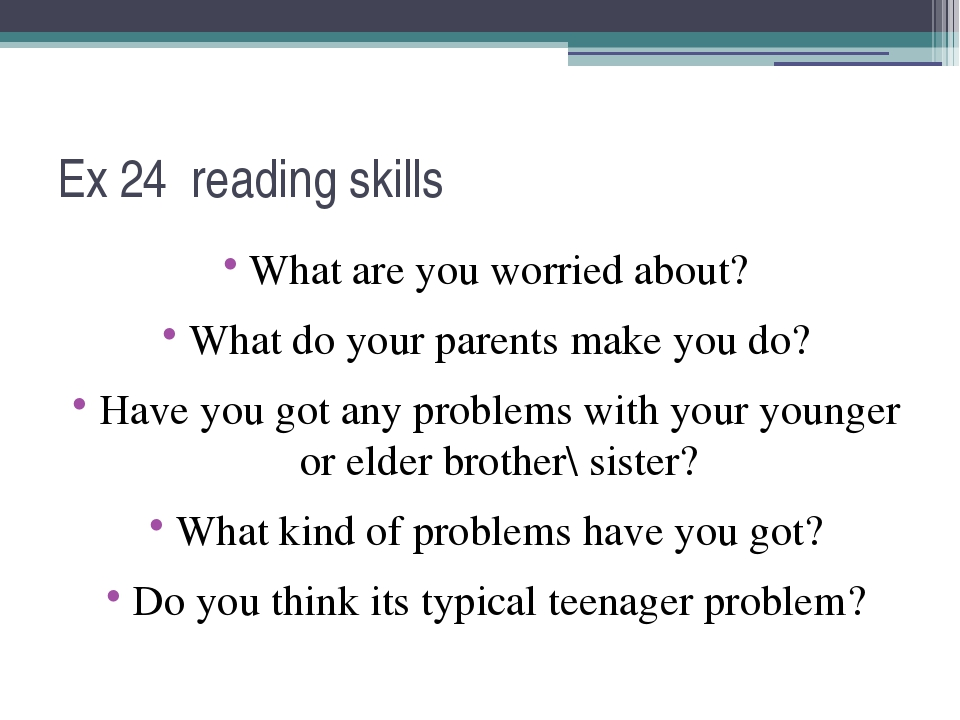 Ex 24 reading skills What are you worried about? What do your parents make yo...