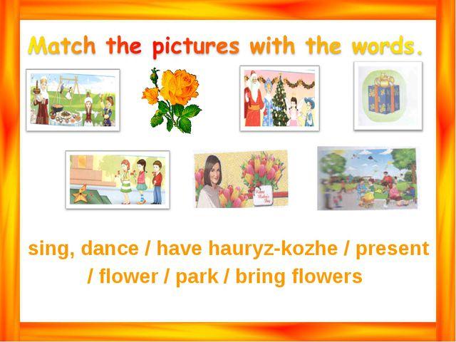 sing, dance / have hauryz-kozhе / present / flower / park / bring flowers