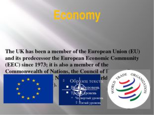 Economy The UK has been a member of the European Union (EU) and its predecess