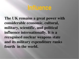 Influence The UK remains a great power with considerable economic, cultural,