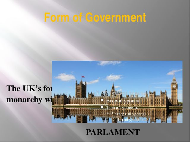 Form of Government PARLAMENT The UK's form of government is a constitutional...