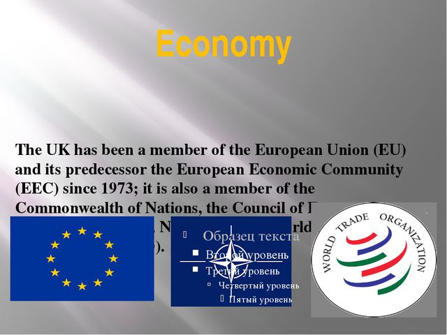 Economy The UK has been a member of the European Union (EU) and its predecess...