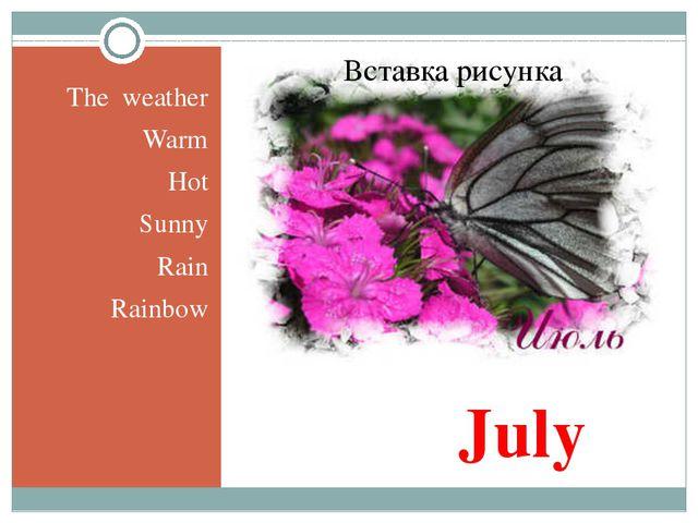 July The weather Warm Hot Sunny Rain Rainbow