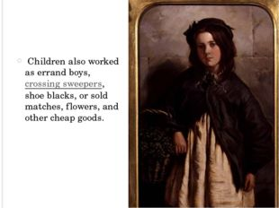 Children also worked as errand boys, crossing sweepers, shoe blacks, or sol