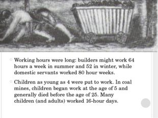 Working hours were long: builders might work 64 hours a week in summer and 5