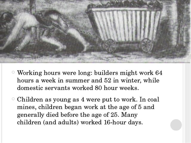 Working hours were long: builders might work 64 hours a week in summer and 5...