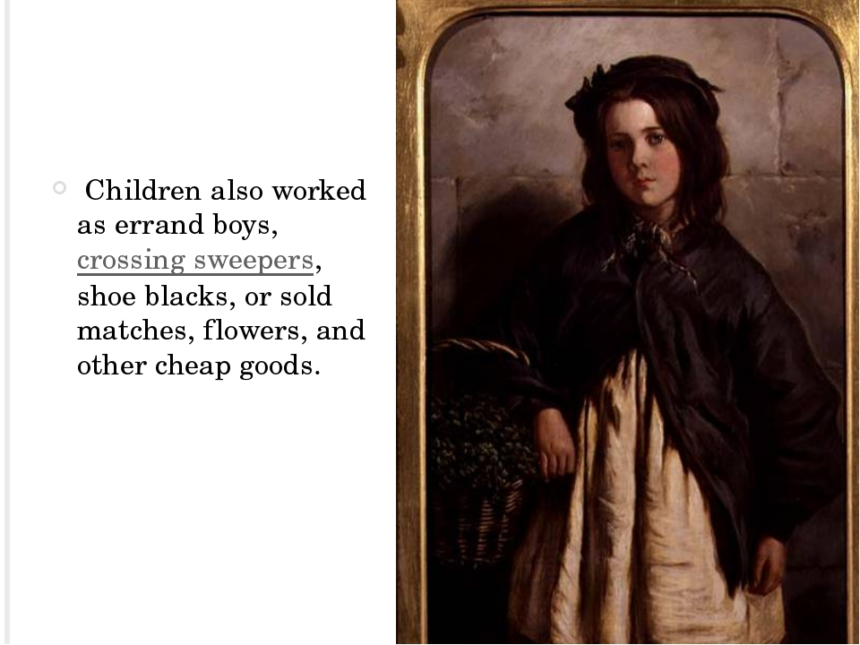 Children also worked as errand boys,crossing sweepers, shoe blacks, or sol...
