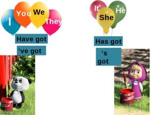 I You We They It She He Have got 've got 's got Has got