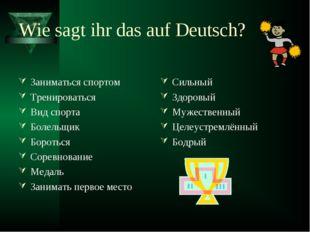 Wie sagt ihr das auf Deutsch? Заниматься спортом Тренироваться Вид спорта Бол