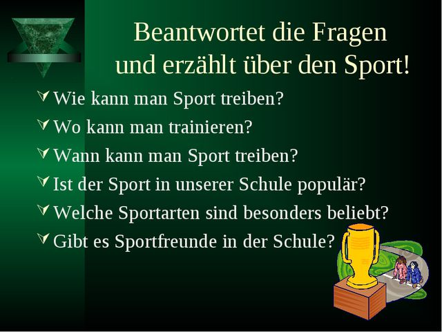 Beantwortet die Fragen und erzählt über den Sport! Wie kann man Sport treiben...