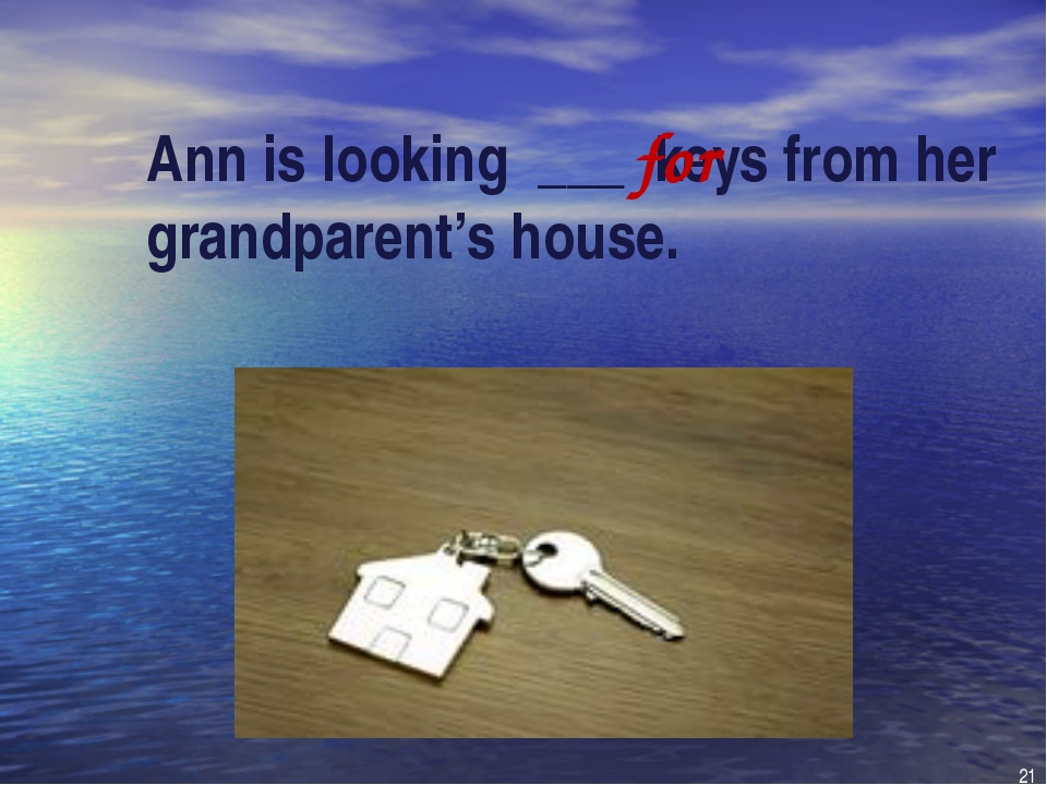 Ann is looking ___ keys from her grandparent's house. for