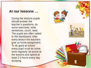 During the lessons pupils should answer the teacher's questions, do some exer