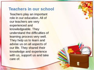 Teachers play an important role in our education. All of our teachers are ver