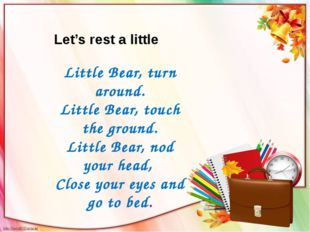 Let's rest a little Little Bear, turn around. Little Bear, touch the ground.