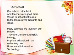 Our school is the best. And teachers are good there. We go to school not to r