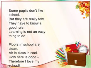 Some pupils don't like school. But they are really few. They have to know a g