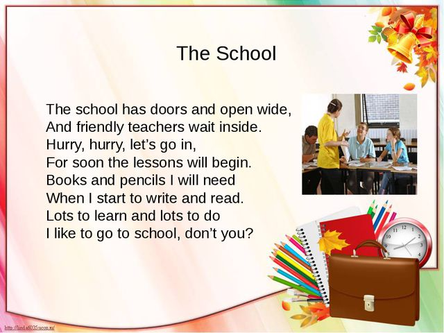 The school has doors and open wide, And friendly teachers wait inside. Hurry,...