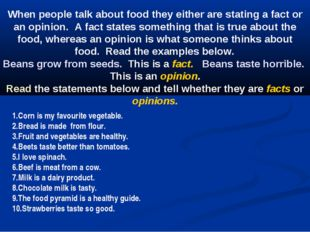 When people talk about food they either are stating a fact or an opinion.  A