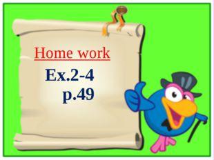 Ex.2-4 p.49 Home work
