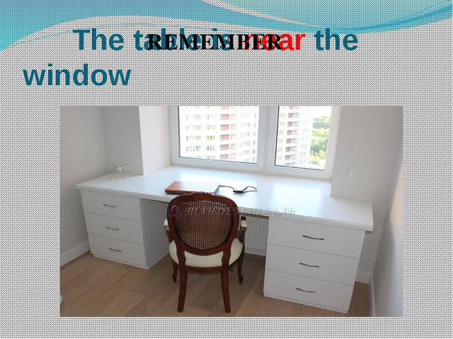 The table is near the window REMEMBER