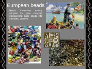 European beads Native Americans quickly adopted the new material, incorporati