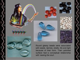 Round glassy beads were associated with seeds, berries, shells, life and ligh