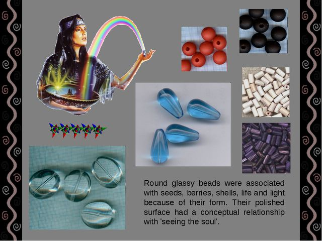 Round glassy beads were associated with seeds, berries, shells, life and ligh...