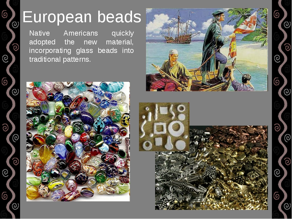 European beads Native Americans quickly adopted the new material, incorporati...