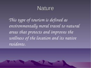 Nature This type of tourism is defined as environmentally moral travel to nat