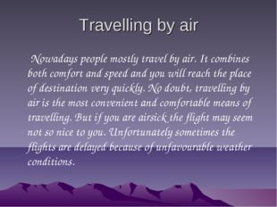Travelling by air Nowadays people mostly travel by air. It combines both comf