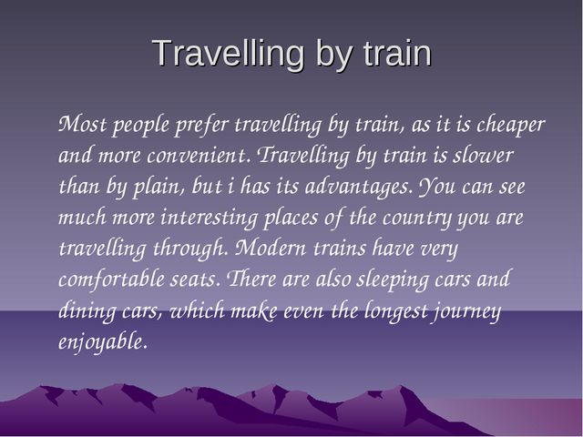 Travelling by train Most people prefer travelling by train, as it is cheaper...