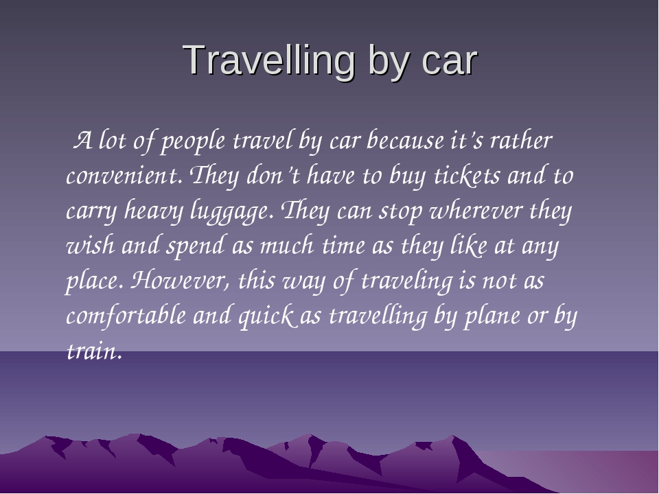 Travelling by car A lot of people travel by car because it's rather convenien...