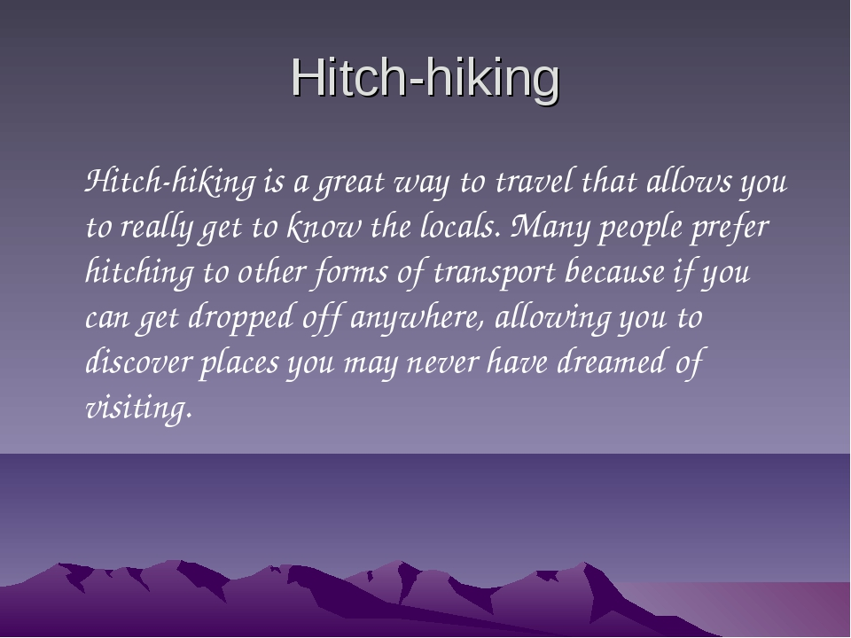 Hitch-hiking Hitch-hiking is a great way to travel that allows you to really...