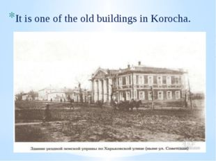 It is one of the old buildings in Korocha.