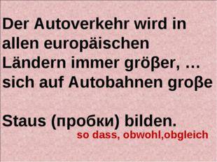 Der Autoverkehr wird in allen europäischen Ländern immer gröβer, … sich auf A