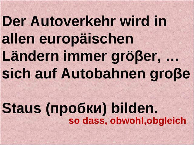 Der Autoverkehr wird in allen europäischen Ländern immer gröβer, … sich auf A...