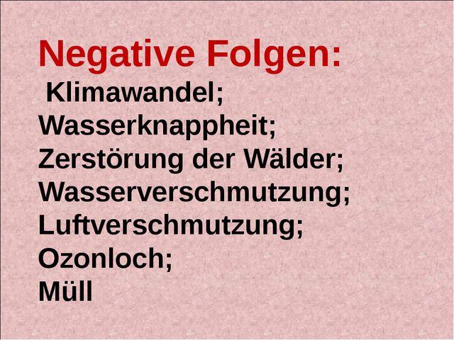 Negative Folgen: Klimawandel; Wasserknappheit; Zerstörung der Wälder; Wasserv...