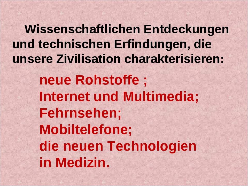 neue Rohstoffe ; Internet und Multimedia; Fehrnsehen; Mobiltelefone; die neue...