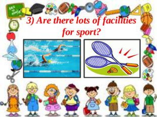 3) Are there lots of facilities for sport?